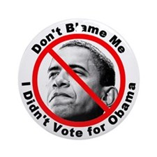 Anti Obama Don't Blame Me Ornament (Round)