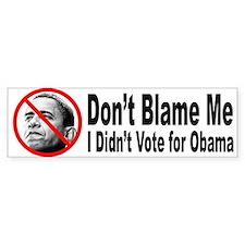 Anti Obama Don't Blame Me Bumper Bumper Sticker