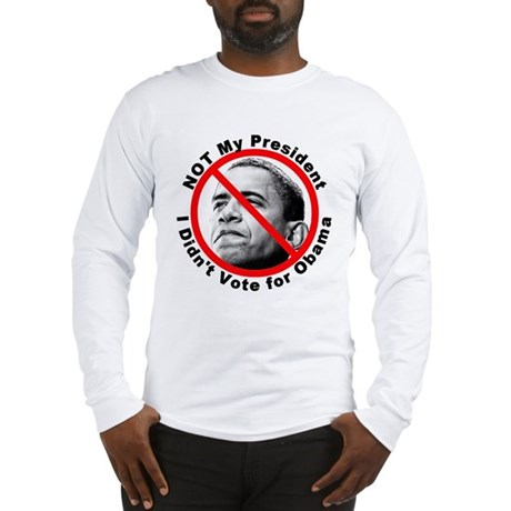 Anti Obama Not My President (Front) Long Sleeve T-