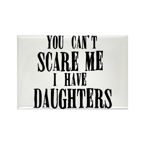 You Can't Scare Me - Daughters Rectangle Magnet