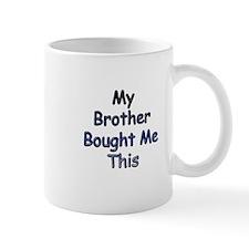 My Brother Bought Me This Mug