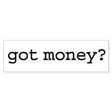 got money? Bumper Bumper Sticker