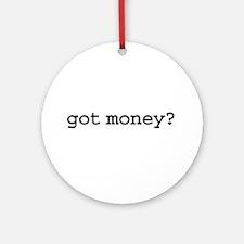 got money? Ornament (Round)