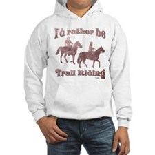 I'd rather be Trail Riding - Hoodie Sweatshirt
