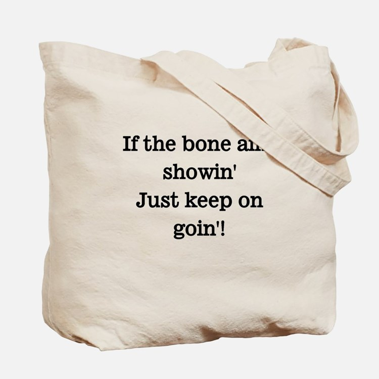 If the bone aint showin', Tote Bag