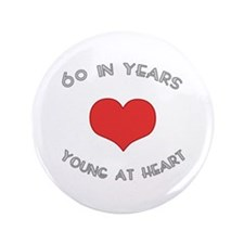 """60 Young At Heart Birthday 3.5"""" Button"""