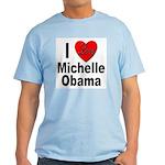 I Love Michelle Obama Light T-Shirt