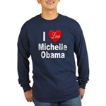 I Love Michelle Obama (Front) Long Sleeve Dark T-S