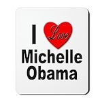 I Love Michelle Obama Mousepad