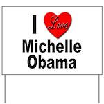 I Love Michelle Obama Yard Sign