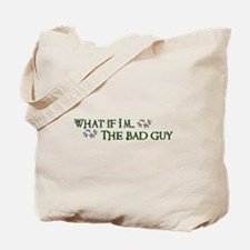 What if I'm...the bad guy. Tote Bag