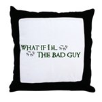 What if I'm...the bad guy. Throw Pillow