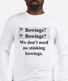 Bowings? Bowings? Long Sleeve T-Shirt