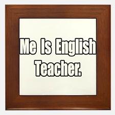 """""""Me Is English Teacher"""" Framed Tile"""
