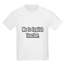 """Me Is English Teacher"" T-Shirt"