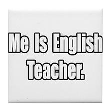 """""""Me Is English Teacher"""" Tile Coaster"""