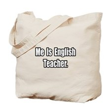 """Me Is English Teacher"" Tote Bag"