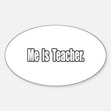 """Me Is Teacher"" Oval Decal"