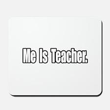 """Me Is Teacher"" Mousepad"