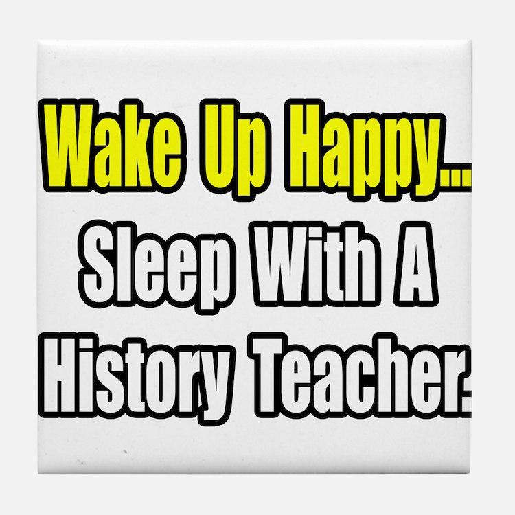 """""""Sleep With History Teacher"""" Tile Coaster"""