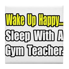 """""""Sleep With a Gym Teacher"""" Tile Coaster"""