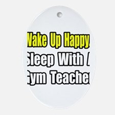 """Sleep With a Gym Teacher"" Oval Ornament"