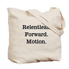 Relentless. Forward. Motion. Tote Bag