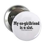 """My Ex-Girlfriend is a Slut 2.25"""" Button (100"""