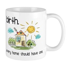 Birth. Every Home Should Have One Mug