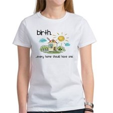 Birth. Every Home Should Have One Tee