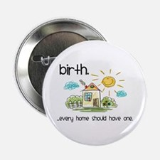 """Birth. Every Home Should Have One 2.25"""" Butto"""
