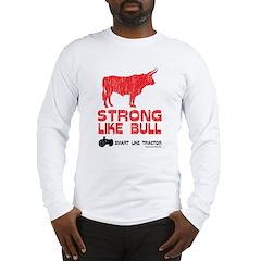 Strong Like Bull! Long Sleeve T-Shirt