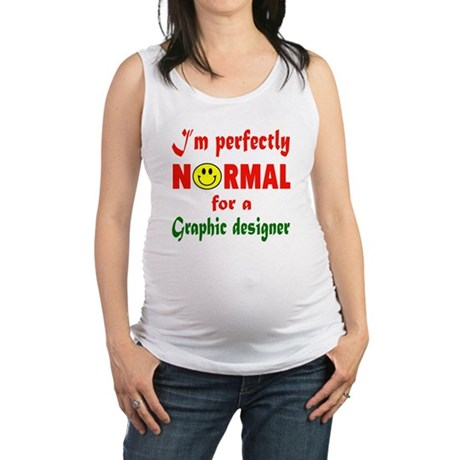 I'm perfectly normal for a Grap Maternity Tank Top