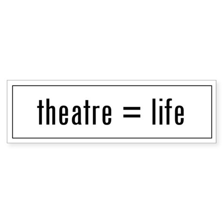 Theatre is Life Bumper Sticker