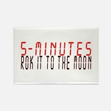 5 MINUTES rok it to the moon Rectangle Magnet