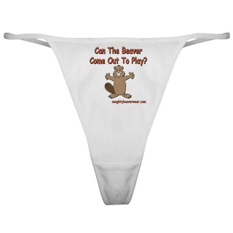 Can The Beaver Come Out to Pl Classic Thong