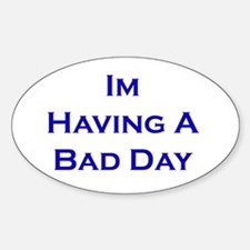 I'm Having A Bad Day Oval Decal