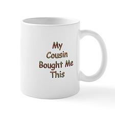 My Cousin Bought Me This Mug