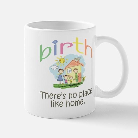 Birth. There's no place like home. Mug