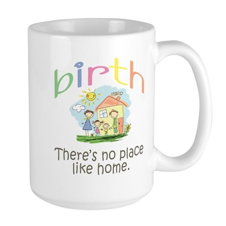 Birth. There's no place like home. Large Mug