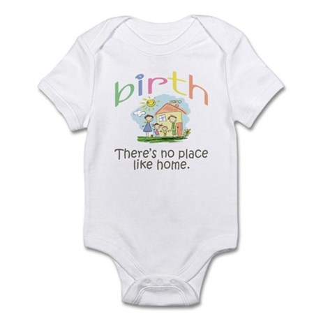 Birth. There's no place like home. Infant Bodysuit