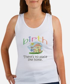 Birth. There's no place like home. Women's Tank To