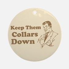 Keep Them Collars Down Keepsake (Round)