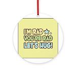 I'm Rad, You're Rad, Let's Hu Keepsake (Round)