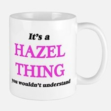 It's a Hazel thing, you wouldn't unde Mugs