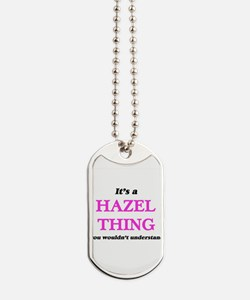 It's a Hazel thing, you wouldn't Dog Tags