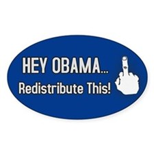 Hey Obama. Redistribute This!Oval Bumper Stickers