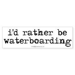I'd rather be waterboarding Bumper Bumper Sticker