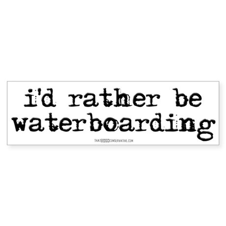 I'd rather be waterboarding Bumper Sticker