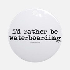 I'd rather be waterboarding Ornament (Round)